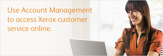 Use Account Management to access Xerox customer service online.